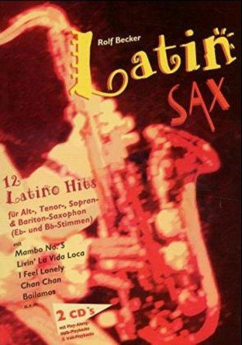 Latin Sax: 12 Latino Hits für Alt-, Tenor-, Sopran- und Bariton-Saxophon. (Eb- und Bb-Stimmen)