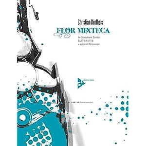 Flor Mixteca: 5 Saxophone (SATTBar/AATTBar); Schlagzeug ad libitum. Partitur und Stimmen.