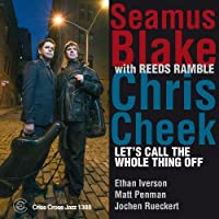 Let's Call The Whole Thing Off by Seamus - Chris Cheek Blake
