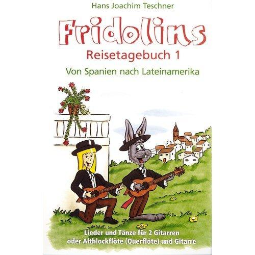 Fridolins Reisetagebuch 1 : von Spanien nach Lateinamerika für 2 Gitarren (Abfl und Gitarre)