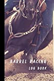 Barrel Racing Log Book: Barrel Racer Tracker | Memory Journal For Rodeo Barrel Racer Cowgirls | With Cover Design Barrel Racing A Fast And Flexible Horse And Athletic Rider