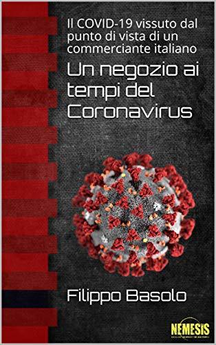 Un negozio ai tempi del Coronavirus: Il COVID-19 vissuto dal punto di vista di un commerciante italiano (Italian Edition)