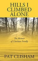 Hills I Climbed Alone: The Memoir of Charlotte Freedly