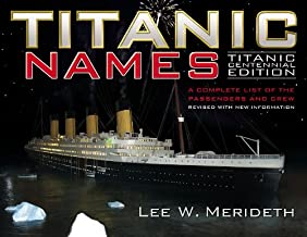 Titanic Names: A Complete List of the Passengers and Crew, Titanic Centennial Edition