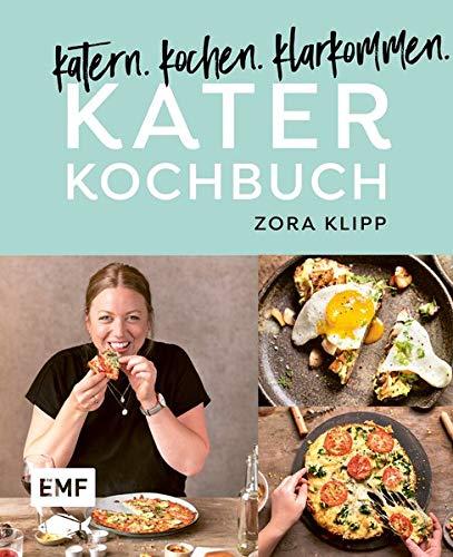 Katerkochbuch – Rezepte für harte Tage: katern. kochen. klarkommen.