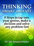 THINKING SMART AND FAST: 8 steps to tap into your genius, make a decision, and solve any problem fast (Genius, Motivation, Mindfulness) (English Edition)