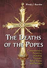 The Deaths of the Popes: Comprehensive Accounts, Including Funerals, Burial Places and Epitaphs