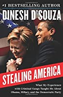 Stealing America: What My Experience with Criminal Gangs Taught Me about Obama, Hillary, and the Democratic Party by Dinesh D'Souza(2015-11-17)