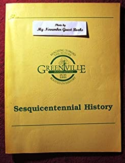 HISTORY OF GREENVILLE MERCER COUNTY PENNSYLVANIA - GREENVILLE, PENNSYLVANIA 1838-1988 SESQUICENTENNIAL HISTORY