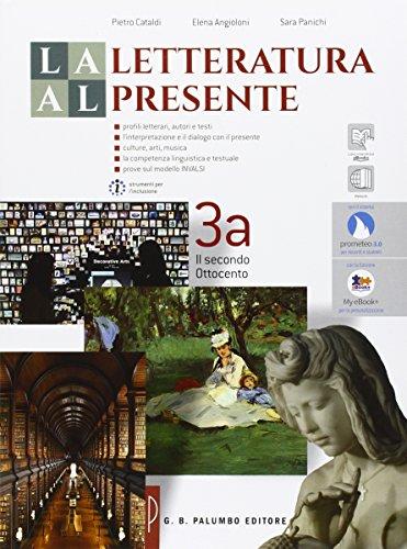 La letteratura al presente. Per le Scuole superiori. Con e-book. Con espansione online. Il secondo Ottocento, il Novecento e gli scenari del presente (Vol. 3)
