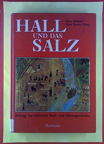 Hall und das Salz, Beiträge zur hällischen Stadt- und Salinengeschichte, Mit 99 Abb.,