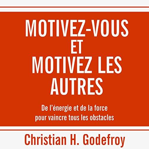 Motivez-vous et motivez les autres : De l'énergie et de la force pour vaincre tous les obstacles Titelbild