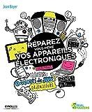 Réparez vous-même vos appareils électroniques - Smartphones, téléviseurs, consoles de jeux, ordinateurs, chaînes hi-fi...