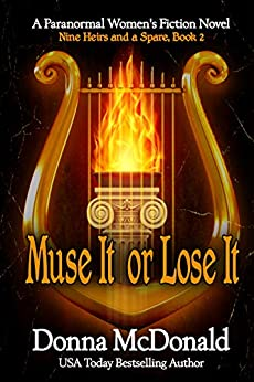 Muse It or Lose It: A Paranormal Women's Fiction Novel: Nine Heirs and a Spare, Book 2 by [Donna McDonald]
