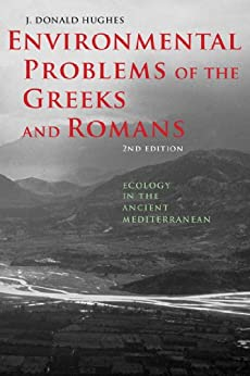 Environmental Problems of the Greeks and Romans (Ancient Society and History) by [J. Donald Hughes]