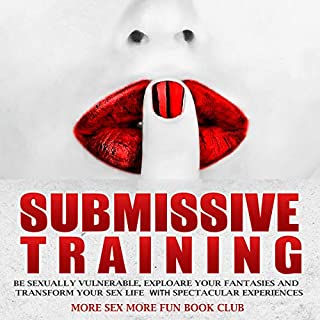Submissive Training: Be Sexually Vulnerable, Explore Your Fantasies and Transform Your Sex Life with Spectacular Experiences audiobook cover art