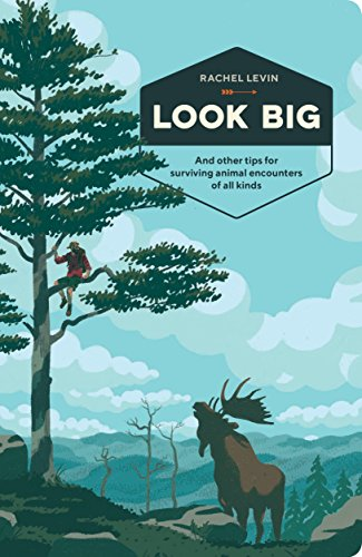 Look Big: And Other Tips for Surviving Animal Encounters of All Kinds (English Edition)