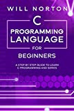 C Programming Language for Beginners: A step by step guide to learn C programming and series (Computer Programming Book 4) (English Edition)