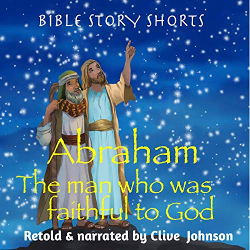 Abraham: The Man Who Was Faithful to God audiobook cover art