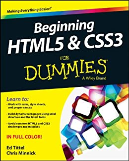 Beginning HTML5 and CSS3 For Dummies by [Ed Tittel, Chris Minnick]