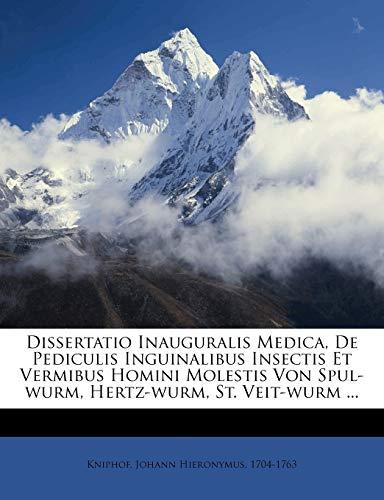 Dissertatio Inauguralis Medica, de Pediculis Inguinalibus Insectis Et Vermibus Homini Molestis Von Spul-Wurm, Hertz-Wurm, St. Veit-Wurm ...