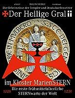 Der Heilige Gral im Kloster MarienSTERN: Die Geheimnisse der Templer und Deutschordensritter - Die erste fruehmittelalterliche STERNwarte der Welt