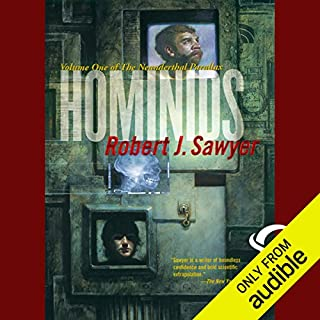 Hominids     The Neanderthal Parallax, Book 1              By:                                                                                                                                 Robert J. Sawyer                               Narrated by:                                                                                                                                 Jonathan Davis,                                                                                        Robert J. Sawyer                      Length: 11 hrs and 26 mins     1,765 ratings     Overall 4.0