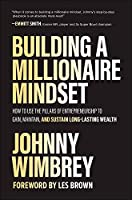 Building a Millionaire Mindset: How to Use the Pillars of Entrepreneurship to Gain, Maintain, and Sustain Long-Lasting Wealth