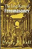 The Lost Keys of Freemasonry [ANNOTATED AND ILLUSTRATED] (Hall)