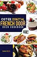 Oster Digital French Door Oven Cookbook: Easy and delicious recipes that anyone can cook. Flavorful meals for everyday cooking.