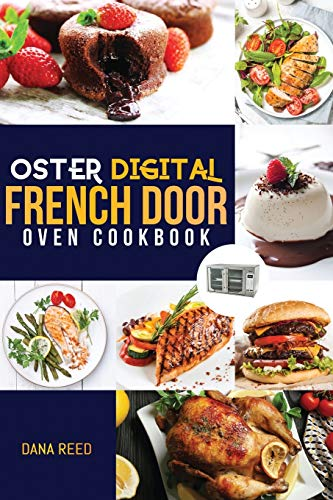 Oster Digital French Door Oven Cookbook: Easy and delicious recipes that...