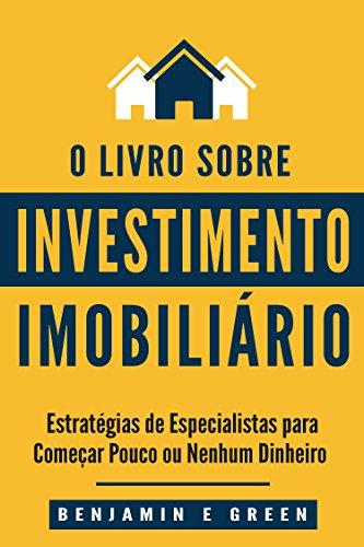 Investimento Imobiliário: Estratégias de Especialistas para Começar com Pouco ou Nenhum Dinheiro