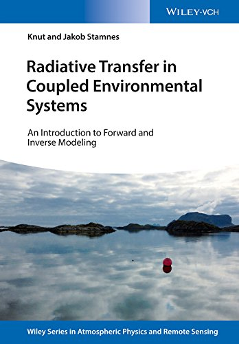 Radiative Transfer in Coupled Environmental Systems: An Introduction to Forward and Inverse Modeling (Wiley Series in Atmospheric Physics and Remote Sensing) (English Edition)