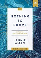 Nothing to Prove Video Study: A Study in the Gospel of John [DVD]