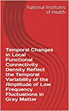 temporal changes in local functional connectivity density reflect the temporal variability of the amplitude of low frequency fluctuations in gray matter (english edition)