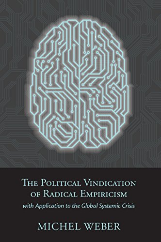 The Political Vindication of Radical Empiricism: With Application to the Global Systemic Crisis (Toward Ecological Civilization Book 9)