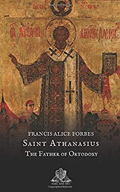 Saint Athanasius: The Father of Ortodoxy (Nihil Sine Deo)