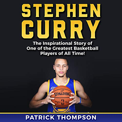 Stephen Curry: The Inspirational Story of One of the Greatest Basketball Players of All Time! audiobook cover art