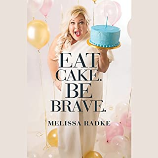 Eat Cake. Be Brave.                   By:                                                                                                                                 Melissa Radke                               Narrated by:                                                                                                                                 Melissa Radke                      Length: 6 hrs and 29 mins     529 ratings     Overall 4.8