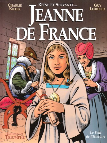 Jeanne de France : Reine et Servante...