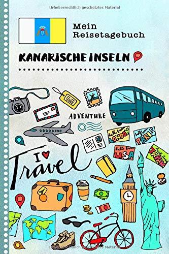 Kanarische Inseln Mein Reisetagebuch: Kinder Reise Aktivitätsbuch zum Ausfüllen, Eintragen, Malen, Einkleben - Ferien unterwegs Tagebuch zum ... Urlaubstagebuch Journal für Mädchen, Jungen