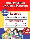 MON PREMIER CAHIER D'ÉCRITURE: Contrôle du crayon, lettres, chiffres, formes, coloriage et plus!