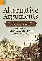 Alternative Arguments: Essays in Honour of Surendra Gopal