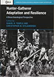 Hunter-Gatherer Adaptation and Resilience: A Bioarchaeological Perspective (Cambridge Studies in Biological and Evolutionary Anthropology)