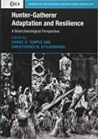 Hunter-Gatherer Adaptation and Resilience: A Bioarchaeological Perspective (Cambridge Studies in Biological and Evolutionary Anthropology, Series Number 81)