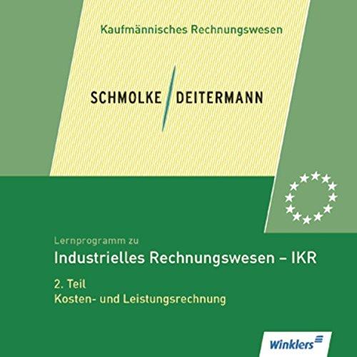 Lernprogramm zu Schmolke / Deitermann. Industrielles Rechnungswesen IKR 1. CD-ROM. Industrielles Rechnungswesen - 2. Teil Kosten- u. Leistungsrechnung