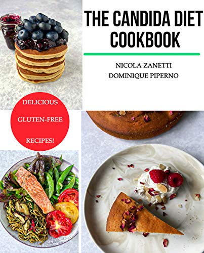 The Candida diet Cookbook: The candida diet food list, candida cleanse recipes and probiotic for Candida to reclaim your freedom (Candida Mastery Book 3)