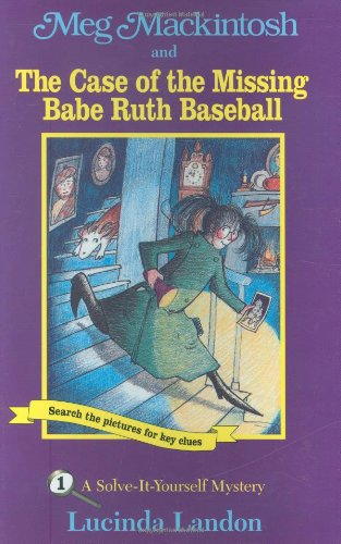 Meg Mackintosh and the Case of the Missing Babe Ruth Baseball - title #1: A Solve-It-Yourself Mystery (1) (Meg Mackintosh Mystery series)