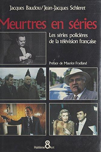 Meurtres en séries : les séries policières de la télévision française (French Edition)