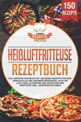 Heißluftfritteuse Rezeptbuch: Das...